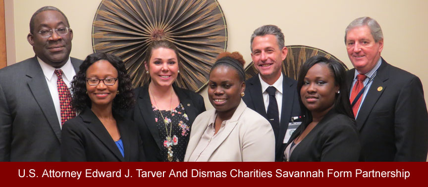U.S. Attorney Edward J. Tarver And Dismas Charities Savannah Form Partnership